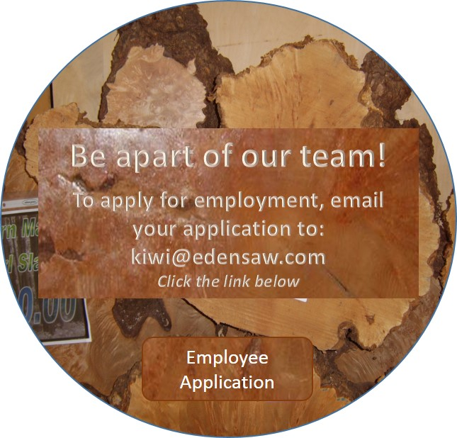 Be part of our team! To apply for employment, email your application to: kiwi@edensaw.com