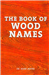 XXXThe Book of Wood Names LIN18467+++SALE+++