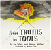 From Truths to Tools Jim Tolpin/ Geo Walker